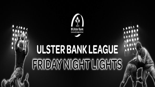 Friday Night Lights in the Ulster Bank League